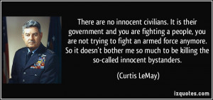 ... much to be killing the so-called innocent bystanders. - Curtis LeMay