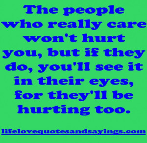 Sad Quotes About Love Hurting: The People Who Really Care Wont Hurt ...