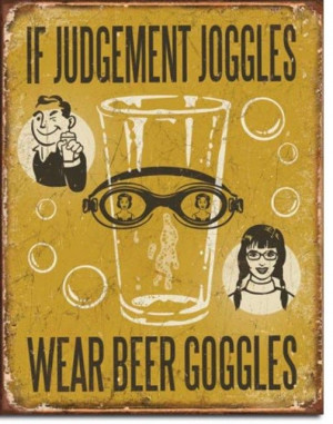 If Judgement Joggles Wear Beer Goggles Shows Beauty Garage Man Cave ...