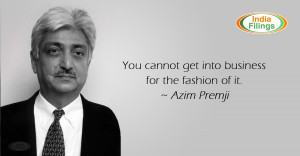 "Azim Premji Quote: "" You cannot get into business for the fashion of ..."