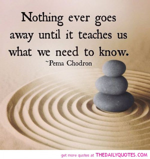 nothing-ever-goes-away-pema-chodron-quotes-sayings-pictures.jpg