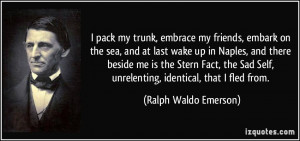 pack my trunk, embrace my friends, embark on the sea, and at last ...