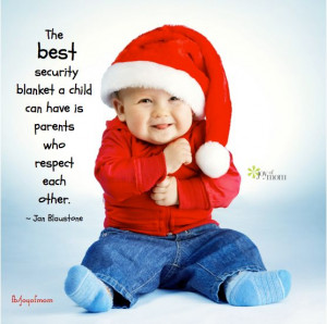 ... child can have is parents who respect each other. ~ Jan Blaustone