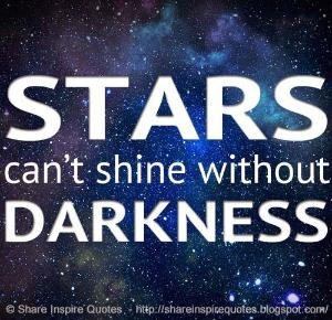 can't shine without darkness | Share Inspire Quotes - Inspiring Quotes ...