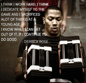... know what I can get out of it if I continue to do good. - Derrick Rose
