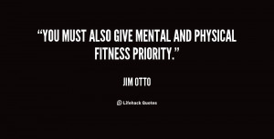 You must also give mental and physical fitness priority.""