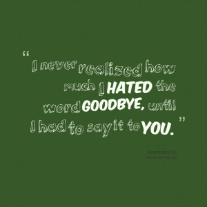 Quotes Picture: i never realized how much i hated the word goodbye ...