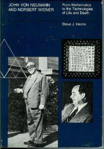 John von Neumann and Norbert Wiener: From Mathematics to the ...