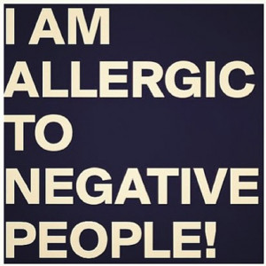 am allergic to negative people! best inspirational quotes