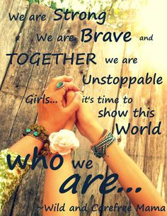 ... Wild Carefree Mama brave, strong women and girls quote, go girls