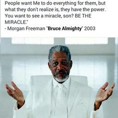 ... the miracle..I love this movie. Morgan Freeman is great in this movie