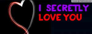 secretly love you :) Profile Facebook Covers