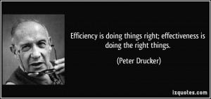 is doing things right; effectiveness is doing the right things ...