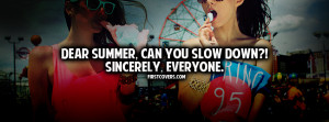 """Dear Summer, Can You Slow Down, Sincerely, Everyone """""""