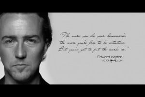Actor Quotes About Life And Love: The More You Do Your Homework The ...