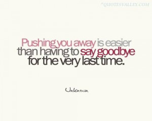 Never Say Goodbye Because Goodbye Means Going Away