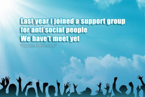Last year i joined a support group for anti social people