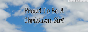 Proud To Be A Christian Girl Profile Facebook Covers