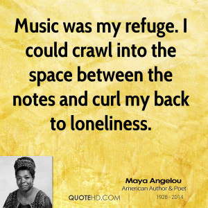 Music was my refuge. I could crawl into the space between the notes ...