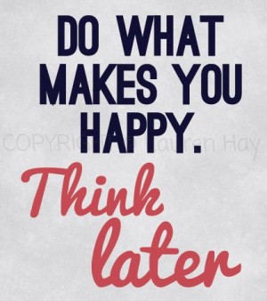 do+what+makes+you+happy.JPG