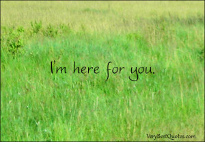 Im Here For You Quotes I'm here for you.
