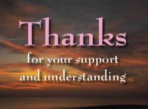 Thanks For Your Support And Understanding ""