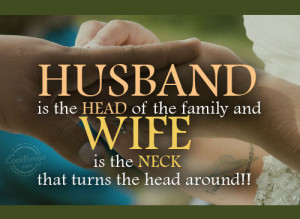 Funny Marriage Quotes Quote: Husband is the HEAD of the family...