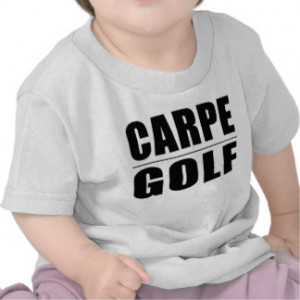 Funny Golfers Quotes Jokes : Carpe Golf Tee Shirts