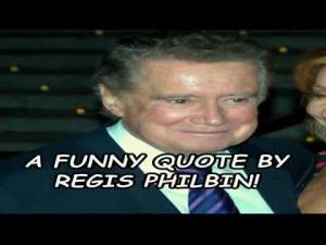 funny-quote-by-regis-philbin.jpg
