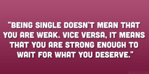 ... Single Doesnt Mean That You Are Weak Vice Versa - Being Single Quote