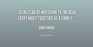 So instead of watching TV, we read every night together as a family ...