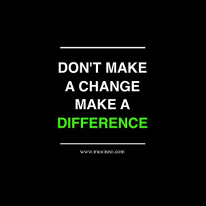 ... :15| Okategoriserad | Taggar: make a difference , make change , quote