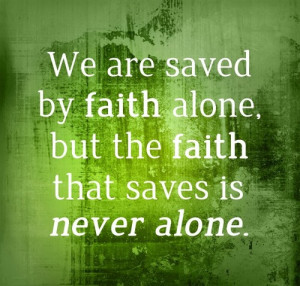 Saving Faith Is Never Alone - Quotes - Like Jesus
