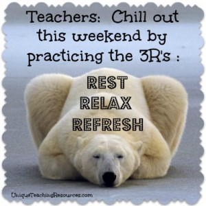 Chill out this weekend by practicing the 3R's: REST - RELAX - REFRESH!