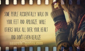 ... , while others walk all over your heart and don't even realize