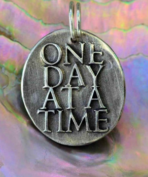 One day at a time quote via Carol's Country Sunshine on Facebook