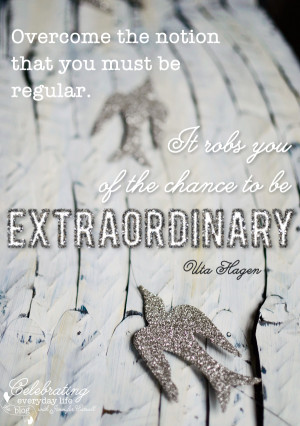 ... . It robs you of the chance to be extraordinary. Uta Hagen quote