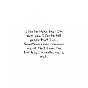 like to think that I'm over you. I like to tell people that I am ...