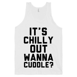 Cute Cuddling Quotes Its chilly out wanna cuddle cute quote shirt by ...