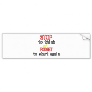 Funny quotes Stop to think and forget to start Bumper Stickers