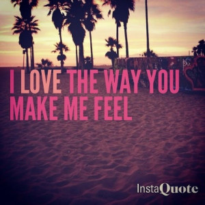 love the way you make me feel