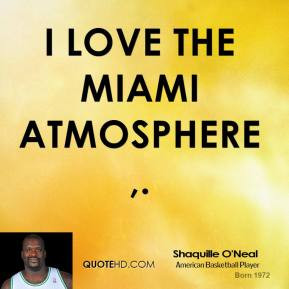 shaquille-oneal-quote-i-love-the-miami-atmosphere.jpg