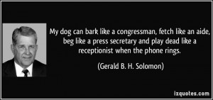 ... dead like a receptionist when the phone rings. - Gerald B. H. Solomon