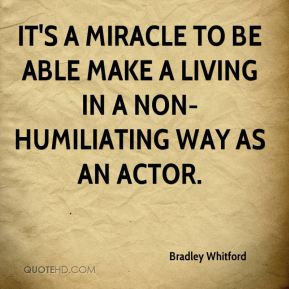 Bradley Whitford - It's a miracle to be able make a living in a non ...