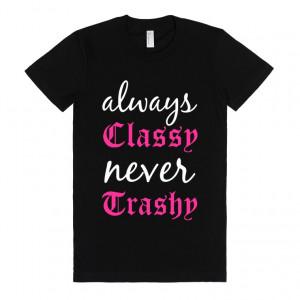 Always Classy Never Trashy...