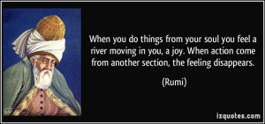 you do things from your soul you feel a river moving in you, a joy ...