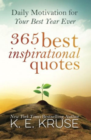 365 Best Inspirational Quotes: Daily Motivation For Your Best Year ...