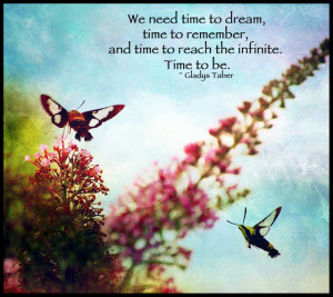 We need time to dream, time to remember, and time to reach the ...