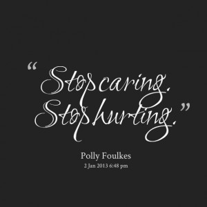 Quotes Picture: stop caring stop hurting