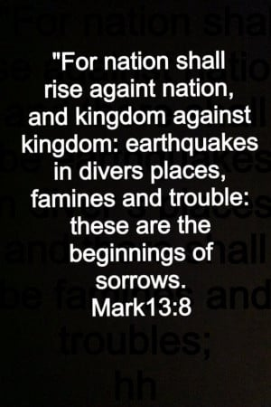 For nation will rise against nation, and kingdom against kingdom. And ...